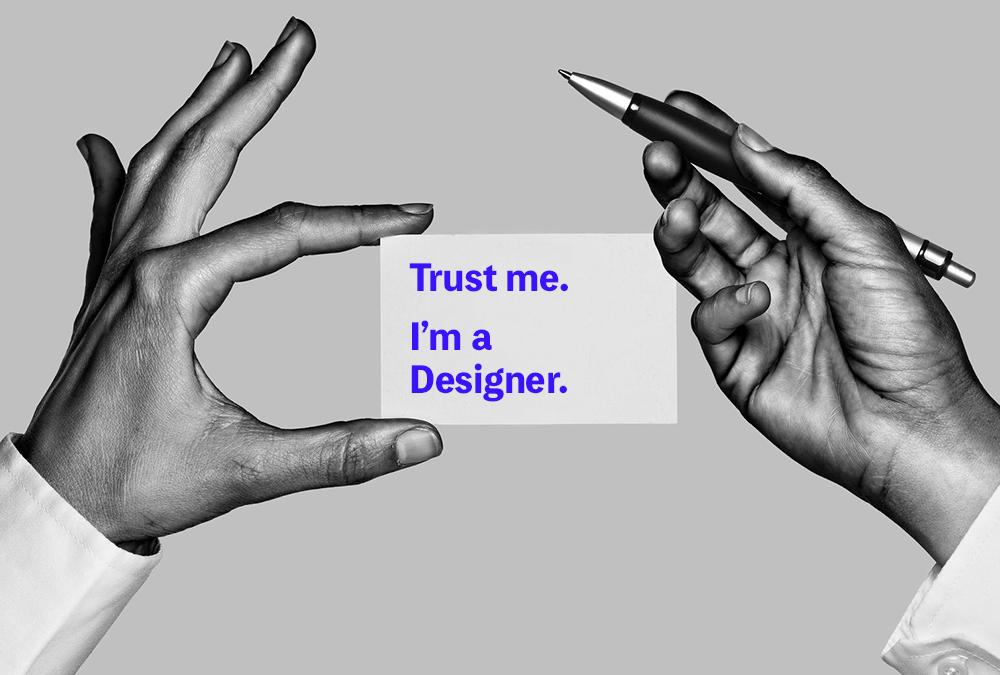 Trust Me. I'm a Designer.